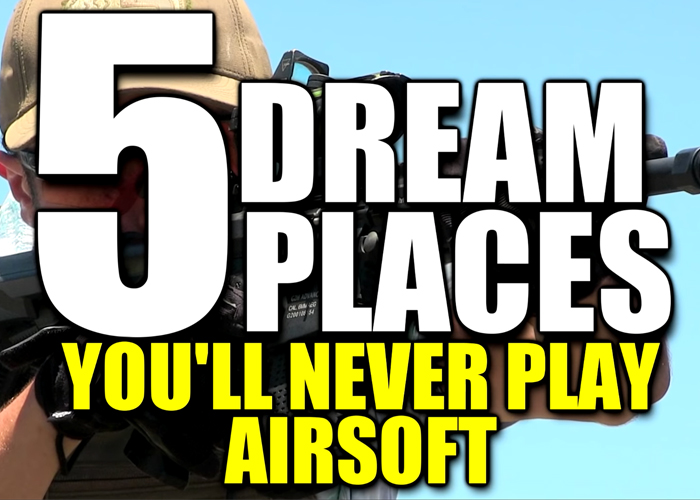 "USAirsoft: ""5 Dream Places You Will Never Play Airsoft"""